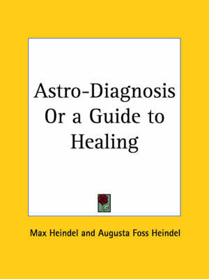Astro-diagnosis or a Guide to Healing (1929) by Augusta Foss Heindel