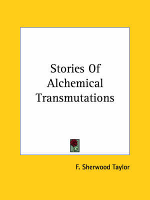 Stories of Alchemical Transmutations by F.Sherwood Taylor