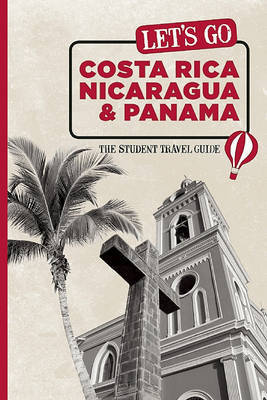 Let's Go Costa Rica, Nicaragua and Panama: The Student Travel Guide by Harvard Student Agencies, Inc.