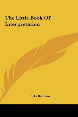 The Little Book of Interpretation by S.D. Baldwin