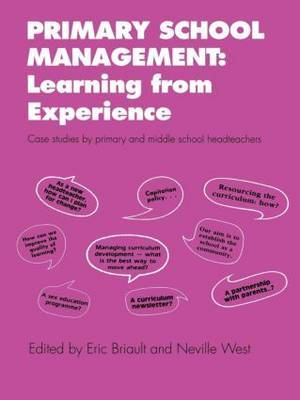 Primary School Management: Learning from Experience by Eric W.H. Briault
