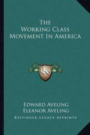 The Working Class Movement in America by Edward Aveling