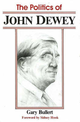 The Politics of John Dewey by Gary Bullert