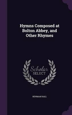 Hymns Composed at Bolton Abbey, and Other Rhymes by Newman Hall image