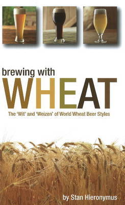 Brewing with Wheat by Stan Hieronymus