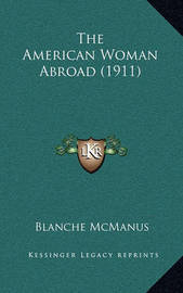 The American Woman Abroad (1911) by Blanche McManus