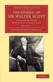 The Journal of Sir Walter Scott: Volume 1 by Walter Scott