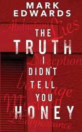 The Truth I Didn't Tell You Honey by Mark Edwards