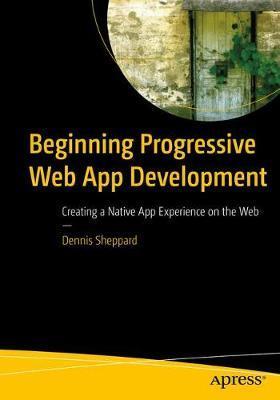 Beginning Progressive Web App Development by Dennis Sheppard