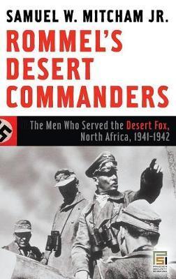 Rommel's Desert Commanders by Samuel W Mitcham