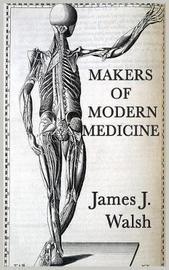 Makers of Modern Medicine by James J.Walsh image