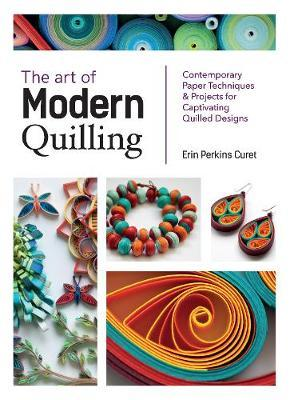 The Art of Modern Quilling by Erin Perkins Curet