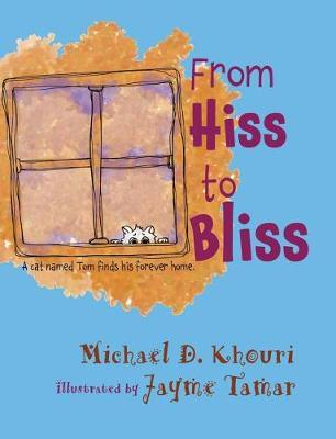 From Hiss to Bliss by Michael D Khouri