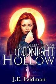 The Collection of Midnight Hollow by J E Feldman