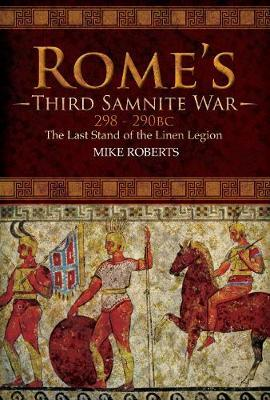 Rome's Third Samnite War, 298-290 BC by Mike Roberts