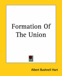 Formation Of The Union by Albert Bushnell Hart