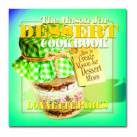 The Mason Jar Dessert Cookbook by Lonnette Parks