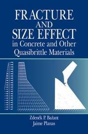 Fracture and Size Effect in Concrete and Other Quasibrittle Materials by Zdenek P Bazant