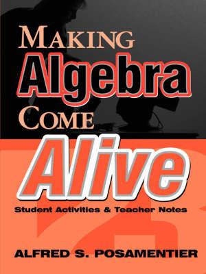 Making Algebra Come Alive by Alfred S Posamentier