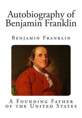 analysis of benjamins franklin autobiography The autobiography of benjamin franklin complete text it was about this time i conceived the bold and arduous project of arriving at moral perfection.