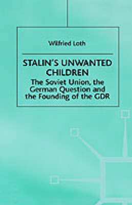Stalin's Unwanted Child by Wilfried Loth