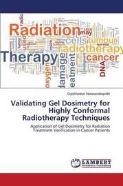Validating Gel Dosimetry for Highly Conformal Radiotherapy Techniques by Natanasabapathi Gopishankar