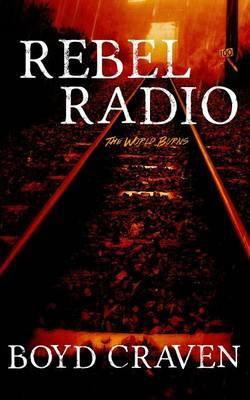 Rebel Radio: A World Burns Story by Boyd Craven III image
