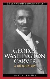 George Washington Carver by Gary R Kremer