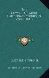 The Cowslip or More Cautionary Stories in Verse (1811) by Elizabeth Turner