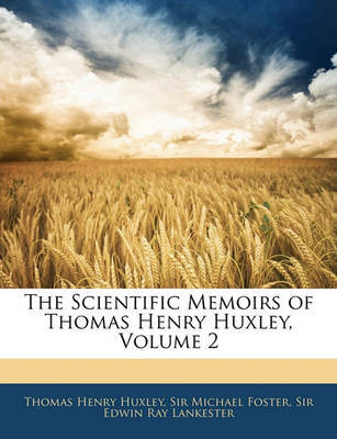 The Scientific Memoirs of Thomas Henry Huxley, Volume 2 by Edwin Ray Lankester image