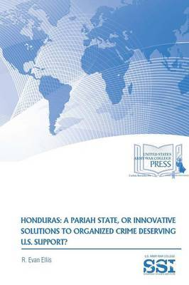 Honduras: A Pariah State, or Innovative Solutions to Organized Crime Deserving U.S. Support? by R. Evan Ellis