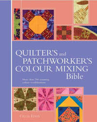 Quilter's & Patchworker's Colour Mixing Bible by Celia Eddy image
