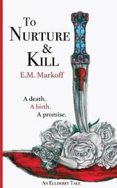 To Nurture & Kill by E M Markoff image
