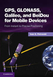 GPS, GLONASS, Galileo, and BeiDou for Mobile Devices by Ivan G. Petrovski