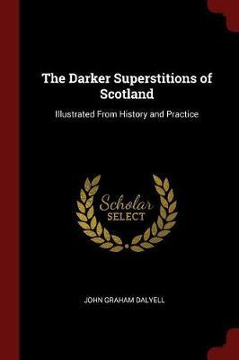 The Darker Superstitions of Scotland by John Graham Dalyell
