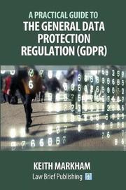 A Practical Guide to the General Data Protection Regulation (GDPR) by Keith Markham
