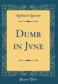 Dumb in Jvne (Classic Reprint) by Richard Burton image