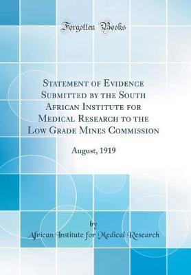 Statement of Evidence Submitted by the South African Institute for Medical Research to the Low Grade Mines Commission by African Institute for Medical Research
