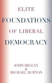 Elite Foundations of Liberal Democracy by Michael Burton