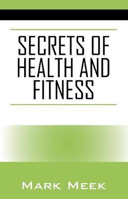 Secrets of Health and Fitness by Mark Meek