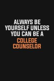 Always Be Yourself Unless You Can Be A College Counselor by Camila Cooper image