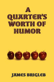 A Quarter's Worth of Humor by James, Brigleb image