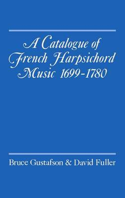 A Catalogue of French Harpsichord Music 1699-1780 by Bruce L. Gustafson