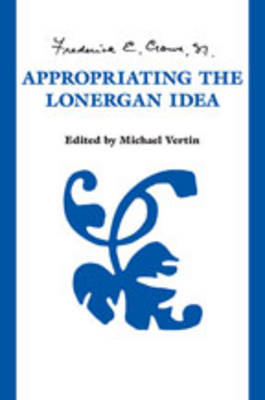 Appropriating the Lonergan Idea by Frederick E Crowe