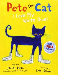 Pete the Cat I Love My White Shoes by Eric Litwin