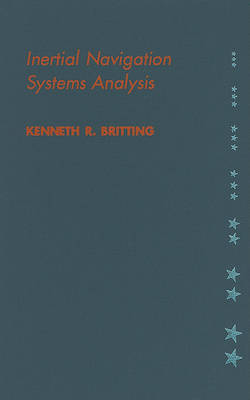 Inertial Navigation Systems Analysis by Kenneth R. Britting