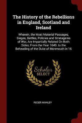 The History of the Rebellions in England, Scotland and Ireland by Roger Manley
