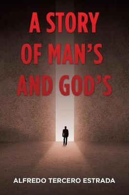 A Story of Man's and God's by Alfredo Tercero Estrada image