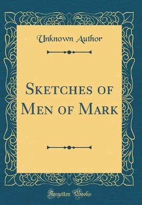 Sketches of Men of Mark (Classic Reprint) by Unknown Author