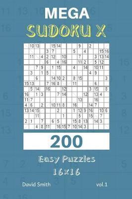 Mega Sudoku X - 200 Easy Puzzles 16x16 Vol 1   David Smith